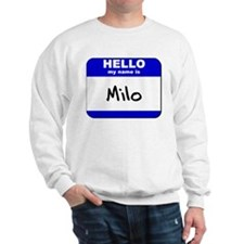 hello my name is milo Sweatshirt