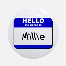 hello my name is millie  Ornament (Round)