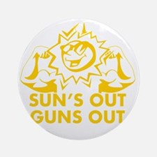 Suns Out Guns Out Round Ornament