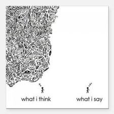 """What I Think What I Say Square Car Magnet 3"""" x 3"""""""