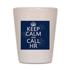 Keep Calm and Call HR Shot Glass