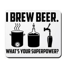 I Brew Beer.  What's Your Superpower? Mousepad