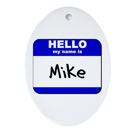 hello my name is mike Oval Ornament