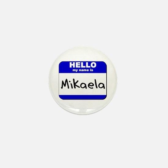hello my name is mikaela Mini Button