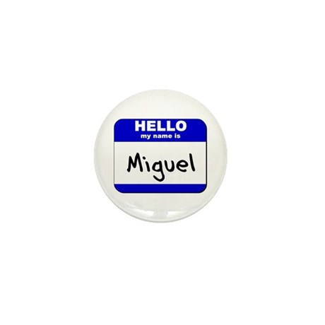 hello my name is miguel Mini Button