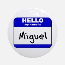 hello my name is miguel  Ornament (Round)