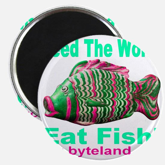 Feed The World Eat Fish! Magnet