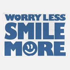Worry Less Smile More - Smiley Face Pillow Case