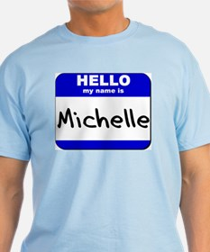 hello my name is michelle T-Shirt