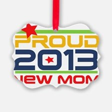 Proud New Mom 2013 Ornament