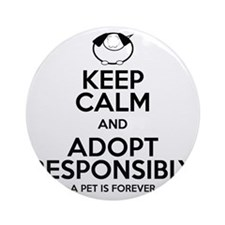 Keep Calm and Adopt Responsibly Round Ornament