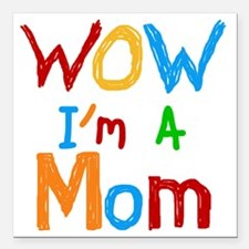 "WOW Im a Mom Square Car Magnet 3"" x 3"""