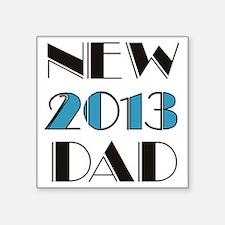 "2013 New Dad Square Sticker 3"" x 3"""