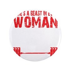 "A BEAST IN EVERY WOMAN - Black 3.5"" Button"
