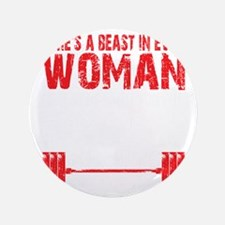 """A BEAST IN EVERY WOMAN - Black 3.5"""" Button"""