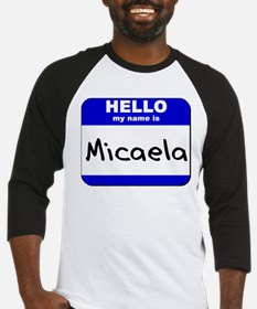 hello my name is micaela Baseball Jersey