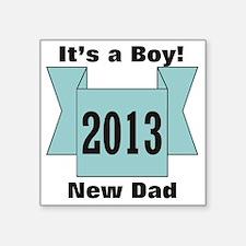"2013 New Dad of Boy Square Sticker 3"" x 3"""