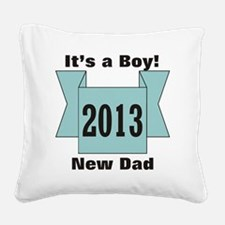 2013 New Dad of Boy Square Canvas Pillow