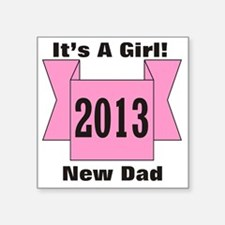 """2013 New Dad of Girl Square Sticker 3"""" x 3"""""""