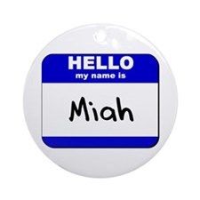 hello my name is miah  Ornament (Round)