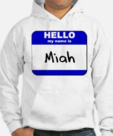 hello my name is miah Hoodie Sweatshirt