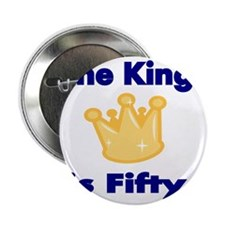 "THE KING IS FIFTY 2 2.25"" Button"