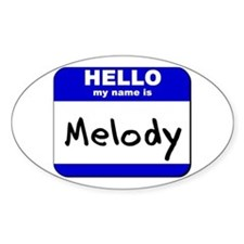 hello my name is melody Oval Decal