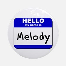 hello my name is melody  Ornament (Round)