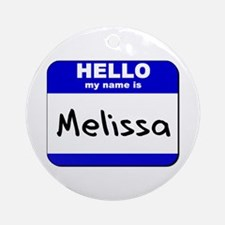 hello my name is melissa  Ornament (Round)