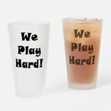 We Play Hard! Drinking Glass