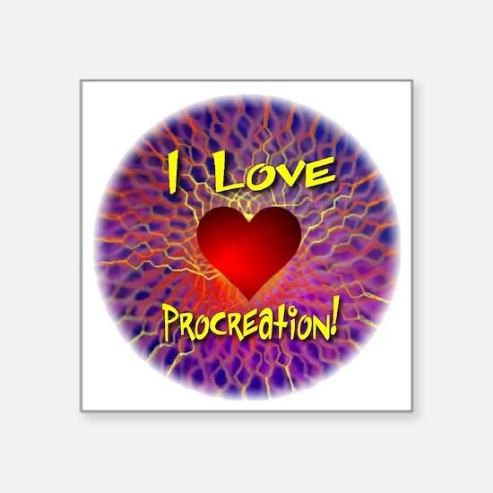 "I Love Procreation Square Sticker 3"" x 3"""