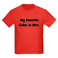 My Favorite Color Is Dirt T