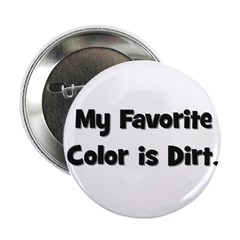 My Favorite Color Is Dirt Button