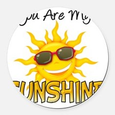 You are my sunshine Round Car Magnet