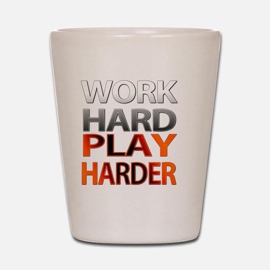 Work Hard, Play Harder Shot Glass