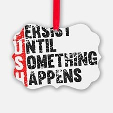 Persist Until Something Happens | Ornament