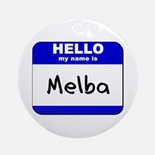 hello my name is melba  Ornament (Round)