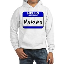 hello my name is melanie Hoodie