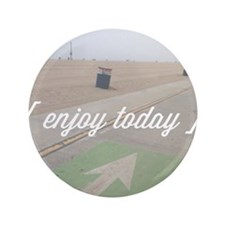 "Enjoy Today 3.5"" Button"