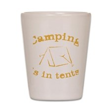 Camping is in Tents Shot Glass