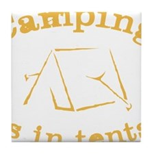 Camping is in Tents Tile Coaster
