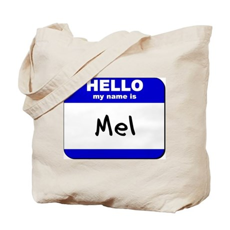 hello my name is mel Tote Bag