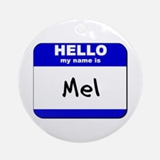 hello my name is mel  Ornament (Round)