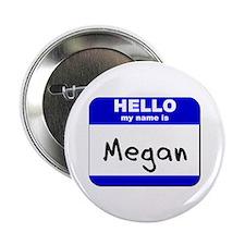 hello my name is megan Button