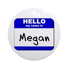 hello my name is megan  Ornament (Round)