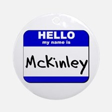 hello my name is mckinley  Ornament (Round)