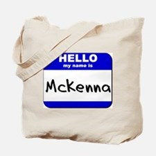 hello my name is mckenna Tote Bag
