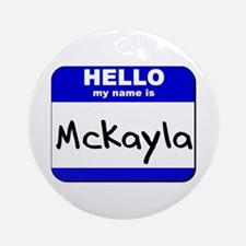 hello my name is mckayla  Ornament (Round)