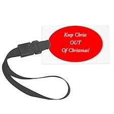 Keep Christ OUT of Christmas! -  Luggage Tag