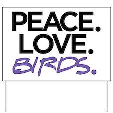 Peace. Love. Birds. (Black and Purple) Yard Sign